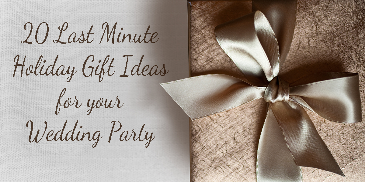 20 Last Minute Holiday Gift Ideas For Your Wedding Party
